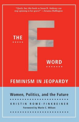 F Word: Feminism in Jeopardy, Women Politics, and the Future
