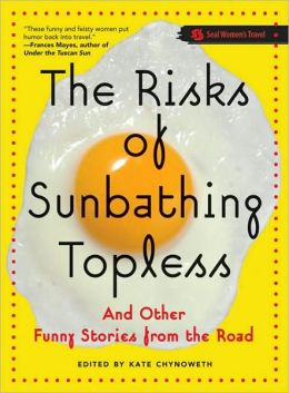 Risks of Sunbathing Topless and Other Stories from the Road