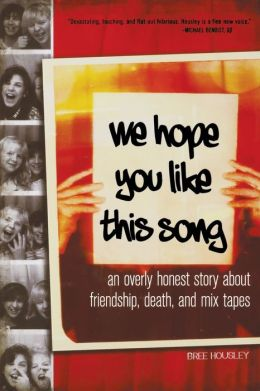We Hope You Like This Song: An Overly Honest Story about Friendship, Death, and Mix Tapes