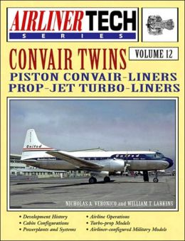 Convair Twins: Piston Convair-Liners, Prop-Jet Turbo-Liners