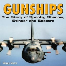 Gunships: The Story of Spooky, Shadow, Stinger, and Spectre
