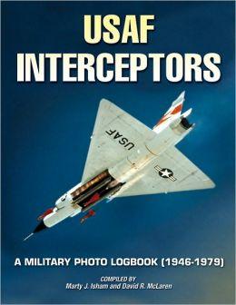 U.S. Air Force Interceptors: A Military Photo Logbook 1946-1979