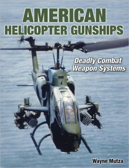 Helicopter Gunships: Deadly Combat Weapon Systems