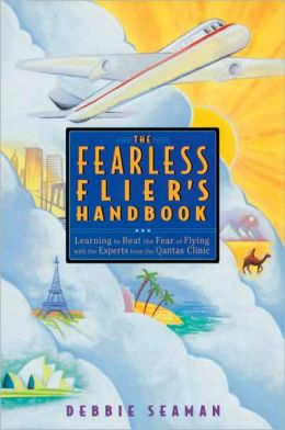 The Fearless Fliers Handbook: The Internationally Recognized Method for Overcoming the Fear of Flying