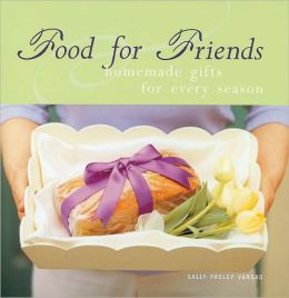Food for Friends: Homemade Gifts for Every Season