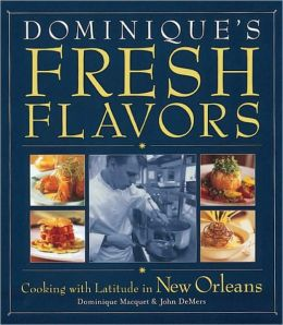 Dominique's Fresh Flavors: Cooking with Latitude in New Orleans