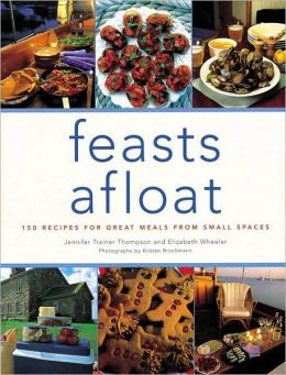 Feasts Afloat: 150 Recipes for Great Meals from Small Spaces