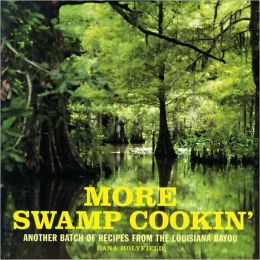 More Swamp Cookin' : Another Batch of Recipes from the Louisiana Bayou