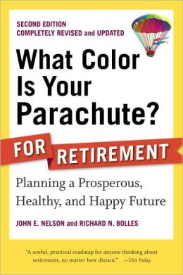What Color Is Your Parachute? for Retirement: Planning a Prosperous, Healthy, and Happy Future, Second Edition