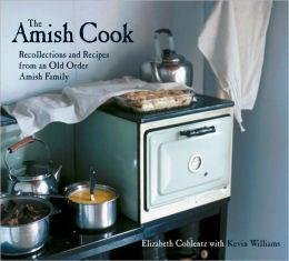 Amish Cook: Recollections and Recipes from an Old Order Amish Family