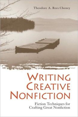 Writing Creative Nonfiction: Fiction Techniques for Crafting Great Nonfiction