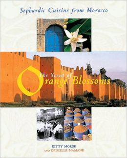 Scent of Orange Blossoms: Sephardic Cuisine from Morocco