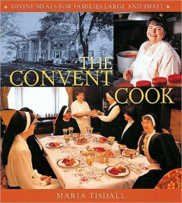 The Convent Cook: Divine Meals for Families Large and Small