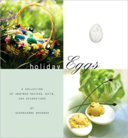 Holiday Eggs: A Collection of Inspired Recipes, Gifts, and Decorations