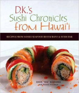 D.K.'s Sushi Chronicles from Hawaii: Recipes from Sansei Seafood Restaurant and Sushi Bar