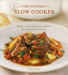 Gourmet Slow Cooker: Simple and Sophisticated Meals from Around the World