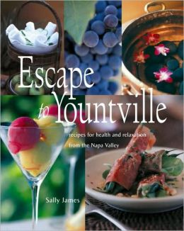 Escape to Yountville: Recipes for Health and Relaxation from Napa Valley