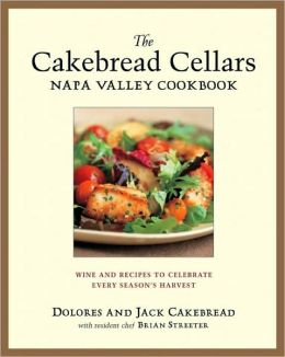 Cakebread Cellars Napa Valley Cookbook: Wine and Recipes to Celebrate Every Season's Harvest