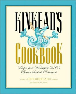 Kinkead's Cookbook: Recipes from Washington D. C.'s Premier Seafood Restaurant