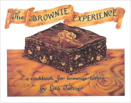 The Brownie Experience: A Cookbook for Brownie Lovers