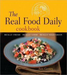 Real Food Daily Cookbook: Really Fresh, Really Good, Really Vegetarian
