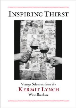 Inspiring Thirst: Vintage Selections from the Kermit Lynch Wine Brochur