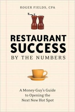 Restaurant Success by the Numbers A Money-Guy's Guide to Opening the Next Hot Spot