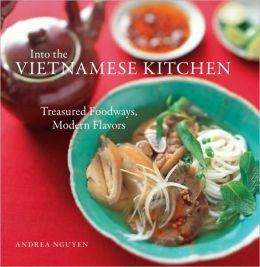 Into the Vietnamese Kitchen: Ancient Foodways, Modern Flavors