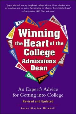 Winning the Heart of the College Admissions Dean: An Expert's Advice for Getting into College Revised and Updated