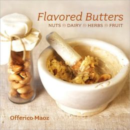 Flavored Butters: Nuts, Dairy, Herbs, Fruits