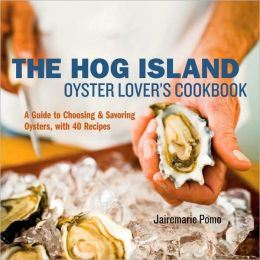 Hog Island Oyster Lover's Handbook An Insider's Guide to Choosing, Preparing and Enjoying Oysters