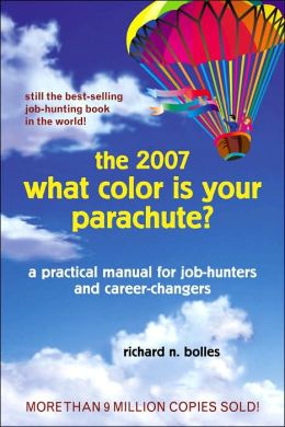 What Color Is Your Parachute? 2007: A Practical Manual for Job-Hunters and Career Changes