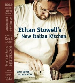 Ethan Stowell's New Italian Kitchen: Bold Cooking from Seattle's Anchovies & Olives, How to Cook A Wolf, Staple & Fancy Mercantile, and Tavol?ta