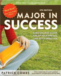 Major in Success: Make College Easier, Fire Up Your Dreams, and Get a Great Job Patrick Combs and Jack Canfield