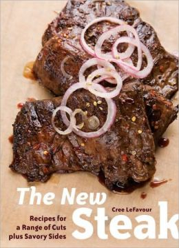 New Steak: Recipes for a Range of Cuts Plus Savory Sides