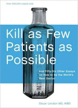 Kill as Few Patients as Possible : And Fifty-Six Other Essays on how to Be the World's Best Doctor