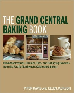 Grand Central Baking Book: Breakfast Pastries, Cookies, Pies, and Satisfying Savories from the Pacific Northwest's Celebrated Bakery