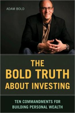 The Bold Truth about Investing: Ten Commandments for Building Personal Wealth