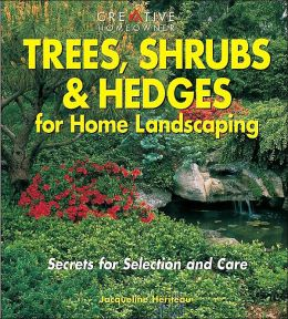 Trees, Shrubs & Hedges for Home Landscaping: Secrets for Selection and Care