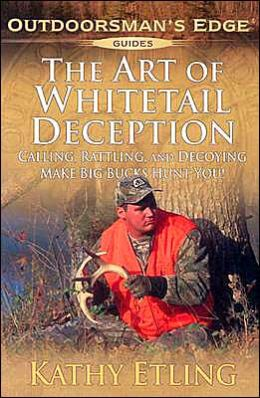 The Art of Whitetail Deception: Calling, Rattling, and Decoying - Make Big Bucks Hunt You!