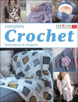Complete Crochet: Techniques and Projects