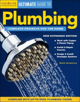 Ultimate Guide to Plumbing: Complete Projects for the Home