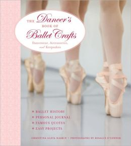 The Dancer's Book of Ballet Crafts: Dancewear, Accessories, and Keepsakes