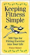 Keeping Fitness Simple: 500 Tips for Fitting Exercise into Your Life