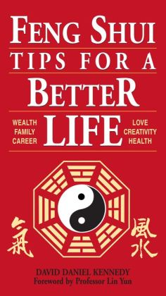 Feng Shui Tips for a Better Life: Wealth, Family, Career, Love, Creativity, Health