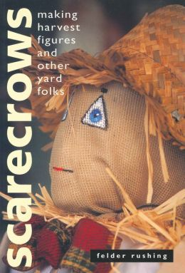 Scarecrows: Making Harvest Figures and Other Yard Folks