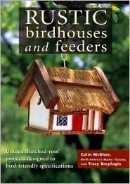 Rustic Birdhouses and Feeders: Unique Thatched-Roof Projects Designed to Audubon Specifications