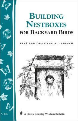 Build Nest Boxes for Backyard Birds: Storey's Country Wisdom Bulletin A-206