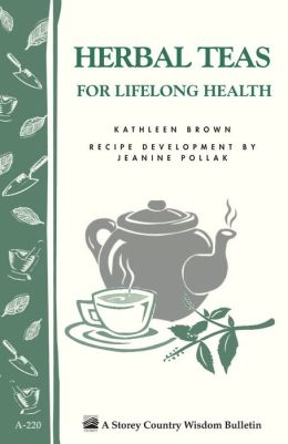 Herbal Teas for Lifelong Health: Storey Country Wisdom Bulletin A-220