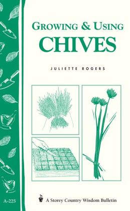 Growing & Using Chives: A Storey Country Wisdom Bulletin